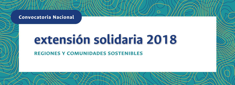 Convocatoria Nacional de Extensión Solidaria 2018: «Regiones y Comunidades Sostenibles»