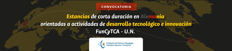 Convocatoria para la financiación de                       estancias de corta duración en instituciones                       universitarias, institutos tecnológicos o                       científicos de la República Federal de Alemania                       orientadas a la realización de actividades de                       desarrollo tecnológico e innovación (U.N. y                       FunCyTCA)