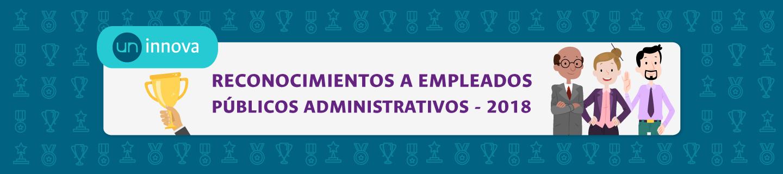 «UN Innova»: Innovación en la gestión para una universidad de excelencia. Reconocimientos a empleados públicos administrativos 2018